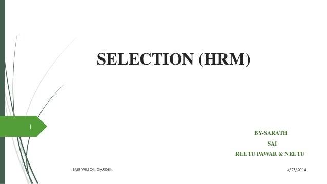 SELECTION (HRM) BY-SARATH SAI REETU PAWAR & NEETU 4/27/2014IBMR WILSON GARDEN 1
