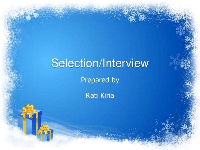Selection/Interview     Prepared by      Rati Kiria