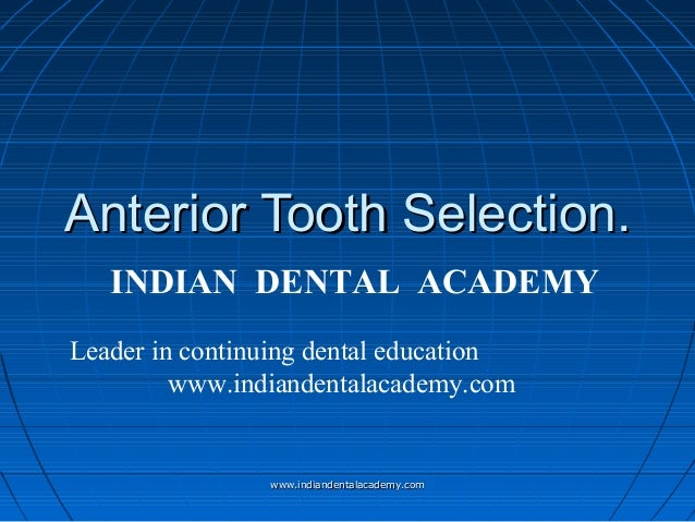 Anterior Tooth Selection. INDIAN DENTAL ACADEMY Leader in continuing dental education www.indiandentalacademy.com  www.ind...