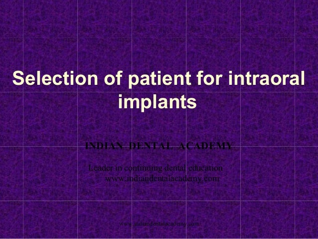 Selection of patient for intraoral implants INDIAN DENTAL ACADEMY Leader in continuing dental education www.indiandentalac...