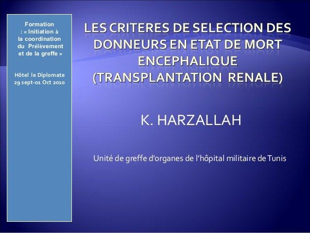 K. HARZALLAH Unité de greffe d'organes de l'hôpital militaire deTunis Formation : «Initiation à la coordination du Prélè...