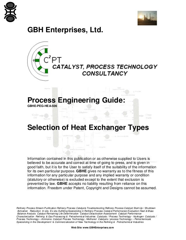 GBH Enterprises, Ltd.  Process Engineering Guide: GBHE-PEG-HEA-506  Selection of Heat Exchanger Types  Information contain...