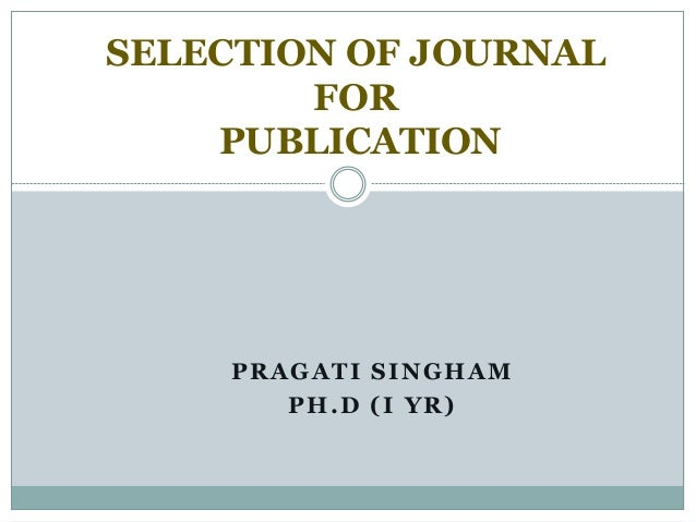 PRAGATI SINGHAM PH.D (I YR) SELECTION OF JOURNAL FOR PUBLICATION