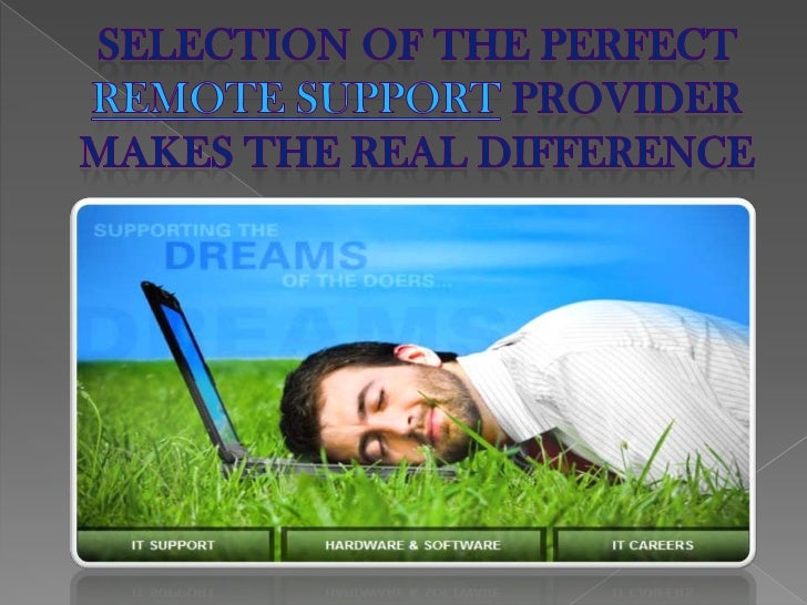Selection of the perfect remote support provider makes the real difference<br />