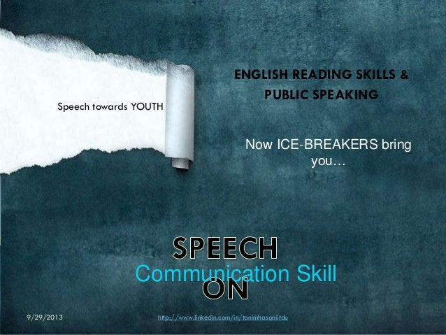 ENGLISH READING SKILLS & PUBLIC SPEAKING Now ICE-BREAKERS bring you… Speech towards YOUTH Communication Skill 9/29/2013 ht...