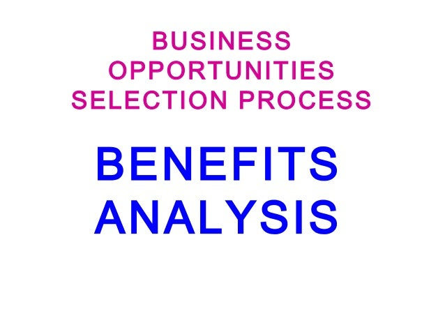 BUSINESS OPPORTUNITIES SELECTION PROCESS  BENEFITS ANALYSIS