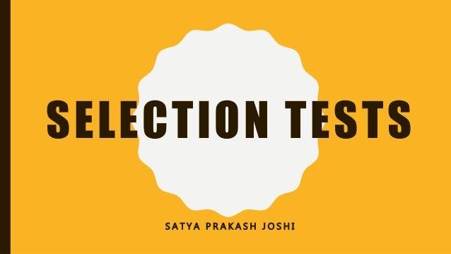SELECTION TESTS S A T Y A P R A K A S H J O S H I