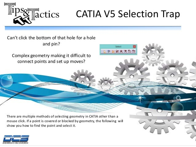 CATIA V5 Selection Trap There are multiple methods of selecting geometry in CATIA other than a mouse click. If a point is ...