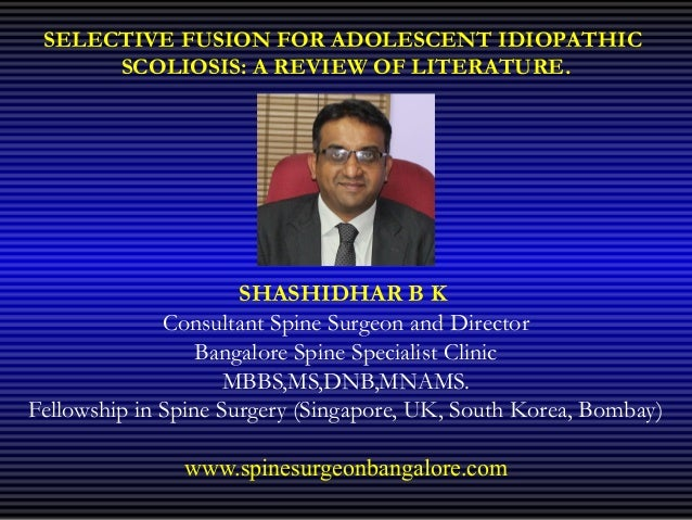 Selective fusion for idiopathic scoliosis review by dr shashidhar b k