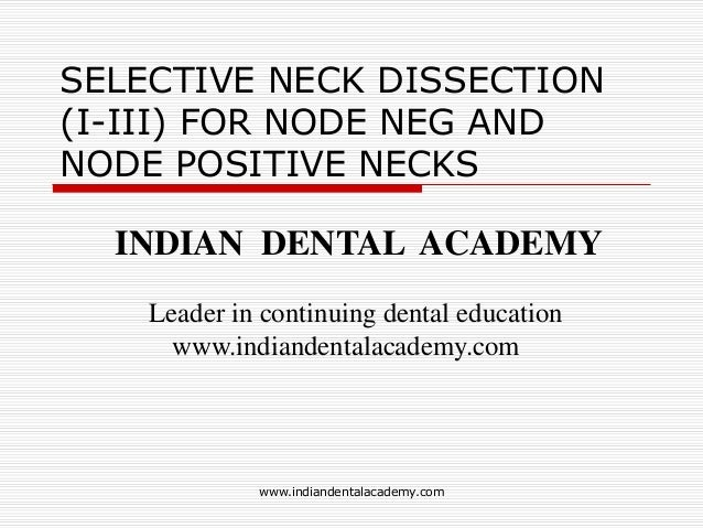 SELECTIVE NECK DISSECTION (I-III) FOR NODE NEG AND NODE POSITIVE NECKS  INDIAN DENTAL ACADEMY Leader in continuing dental ...
