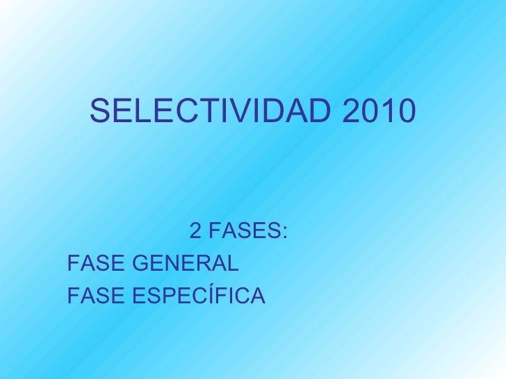 SELECTIVIDAD 2010 2 FASES: FASE GENERAL FASE ESPECÍFICA