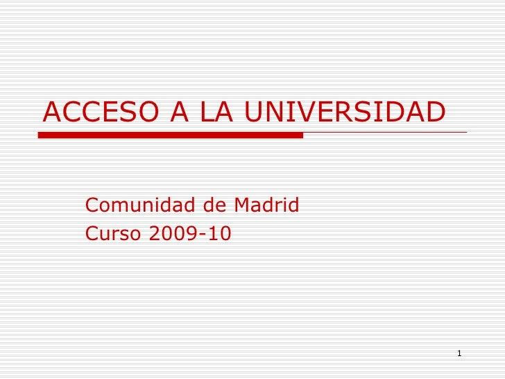 ACCESO A LA UNIVERSIDAD Comunidad de Madrid Curso 2009-10