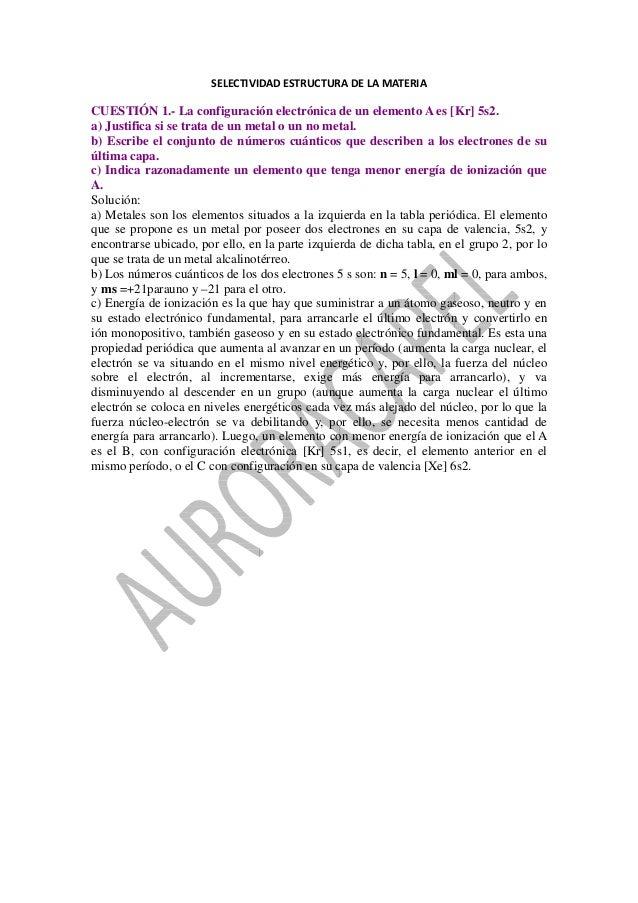 SELECTIVIDADESTRUCTURADELAMATERIA CUESTIÓN 1.- La configuración electrónica de un elemento A es [Kr] 5s2. a) Justifi...