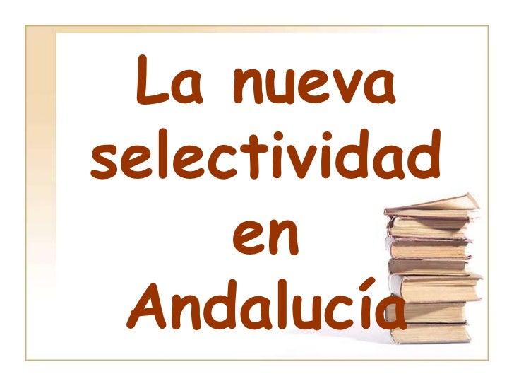 La nueva selectividaden Andalucía<br />