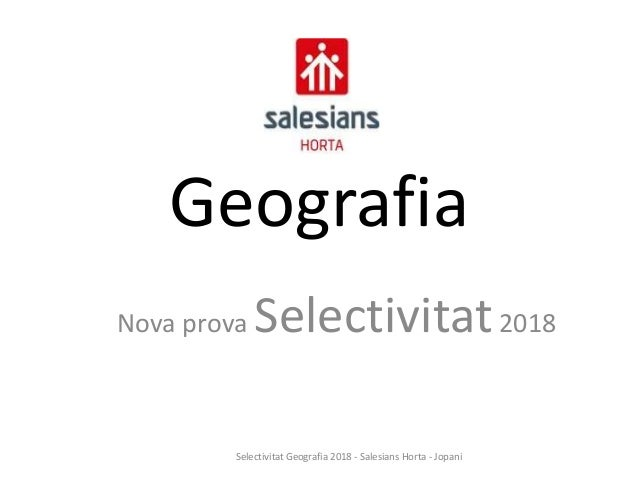 Geografia Nova prova Selectivitat2018 Selectivitat Geografia 2018 - Salesians Horta - Jopani