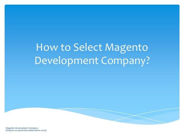 How to Select Magento Development Company?  Magento Development Company (http://www.plumtreewebsolutions.com/)
