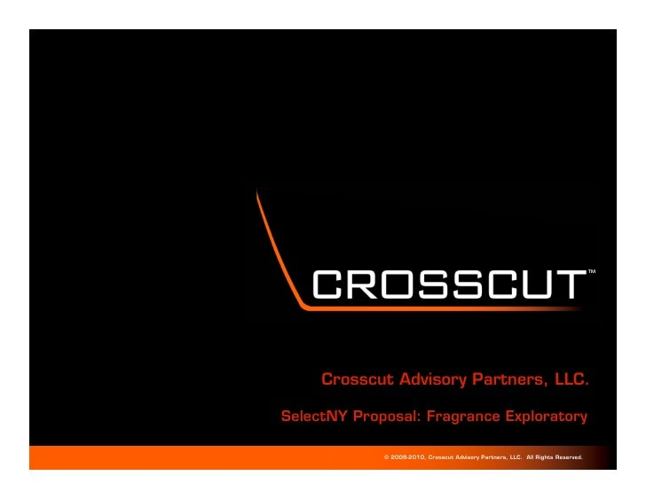 TM   TM          Crosscut Advisory Partners, LLC.  SelectNY Proposal: Fragrance Exploratory               © 2009-2010, Cro...
