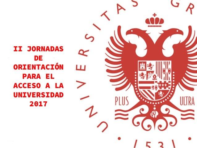 II JORNADAS DE ORIENTACIÓN PARA EL ACCESO A LA UNIVERSIDAD 2017