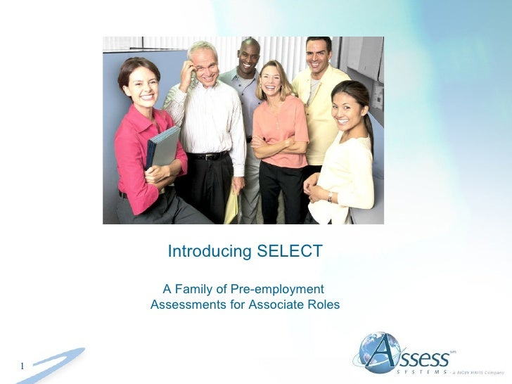 Introducing SELECT A Family of Pre-employment  Assessments for Associate Roles