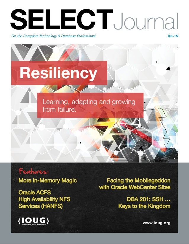 Resiliency For the Complete Technology & Database Professional	 Q3-15 SELECTJournal www.ioug.org Learning, adapting and gr...