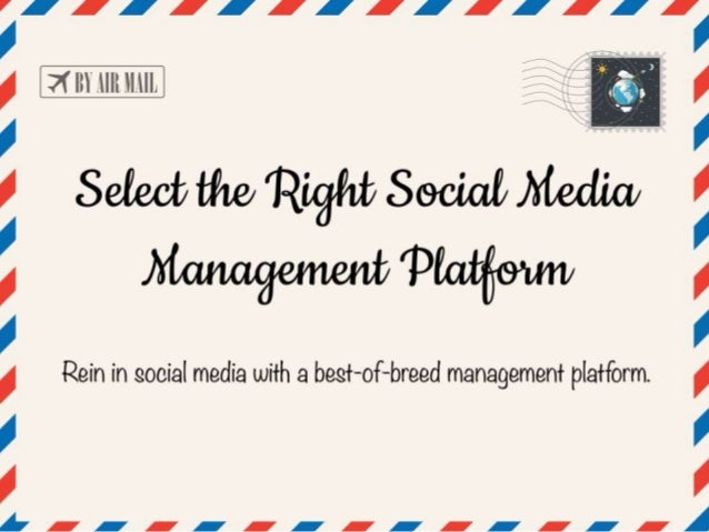 Select the Right Social Media Management Platform  Rein in social media with a best-of-breed management platform.  Selecti...