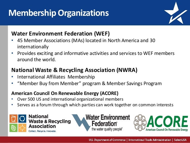 Membership Organizations Water Environment Federation (WEF) • 45 Member Associations (MAs) located in North America and 30...