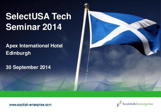 www.scottish-enterprise.com  SelectUSA Tech Seminar 2014  Apex International Hotel  Edinburgh  30 September 2014