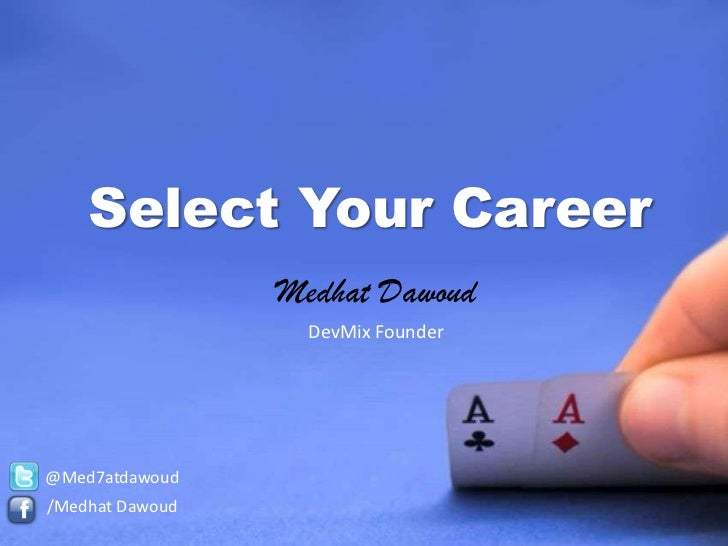 Select Your Career<br />Medhat Dawoud<br />DevMix Founder<br />@Med7atdawoud<br />/Medhat Dawoud<br />