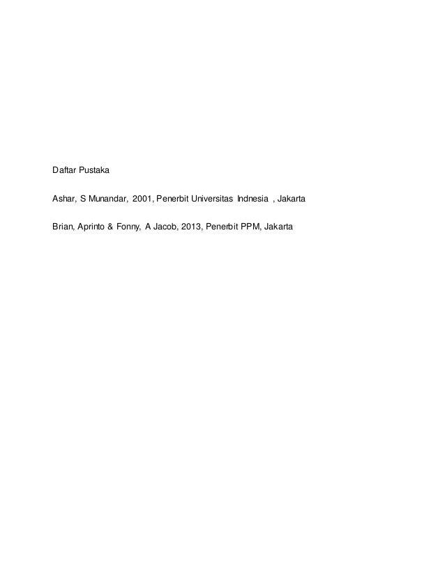 Daftar Pustaka Ashar, S Munandar, 2001, Penerbit Universitas Indnesia , Jakarta Brian, Aprinto & Fonny, A Jacob, 2013, Pen...