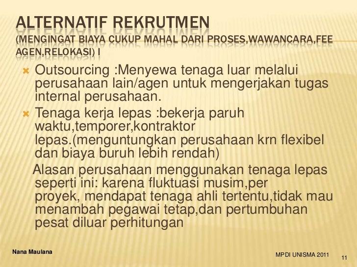 ALTERNATIF REKRUTMEN(MENGINGAT BIAYA CUKUP MAHAL DARI PROSES,WAWANCARA,FEEAGEN,RELOKASI) I   Outsourcing :Menyewa tenaga ...