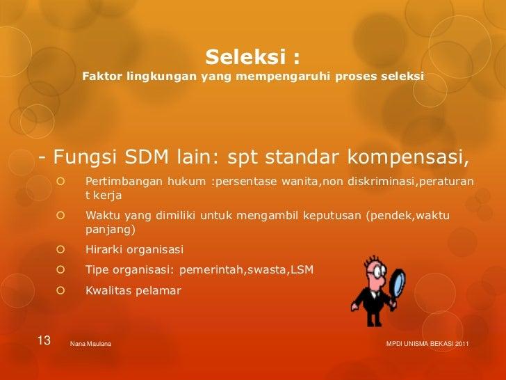 Seleksi :            Faktor lingkungan yang mempengaruhi proses seleksi- Fungsi SDM lain: spt standar kompensasi,        ...