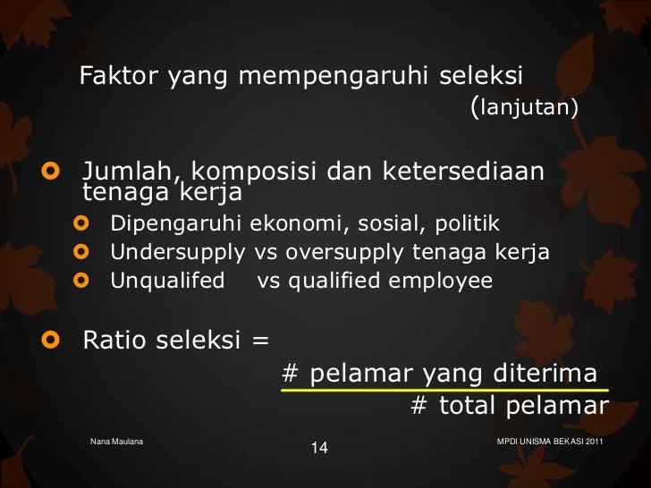 Faktor yang mempengaruhi seleksi                             (lanjutan) Jumlah, komposisi dan ketersediaan  tenaga kerja ...