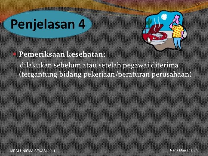 Penjelasan 4  Pemeriksaan kesehatan;    dilakukan sebelum atau setelah pegawai diterima    (tergantung bidang pekerjaan/p...