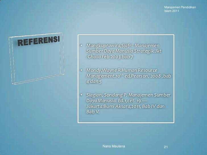 Manajemen Pendidikan                                      Islam 2011• Mangkuprawira,Sjafri. Manajemen  Sumber Daya Manusia...