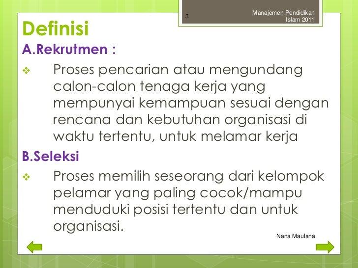 Manajemen Pendidikan                      3Definisi                                          Islam 2011A.Rekrutmen :    P...