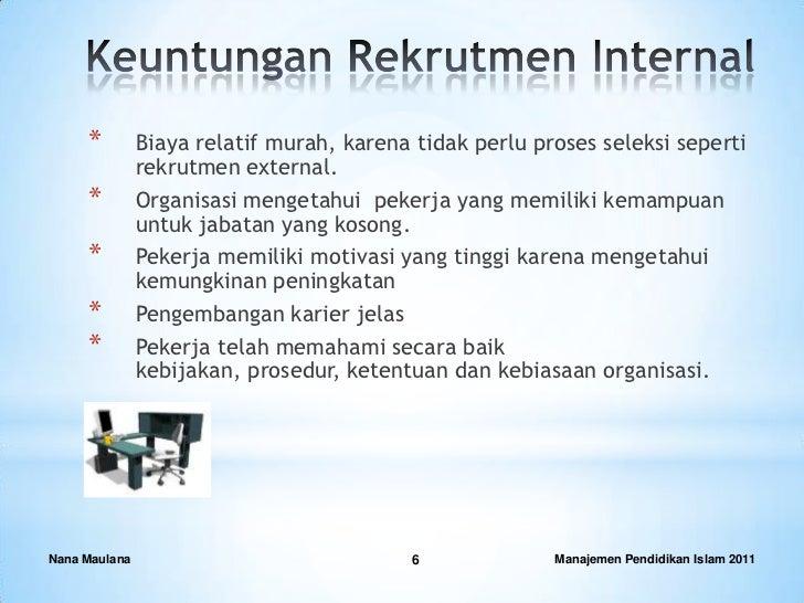 *         Biaya relatif murah, karena tidak perlu proses seleksi seperti               rekrutmen external.     *         O...