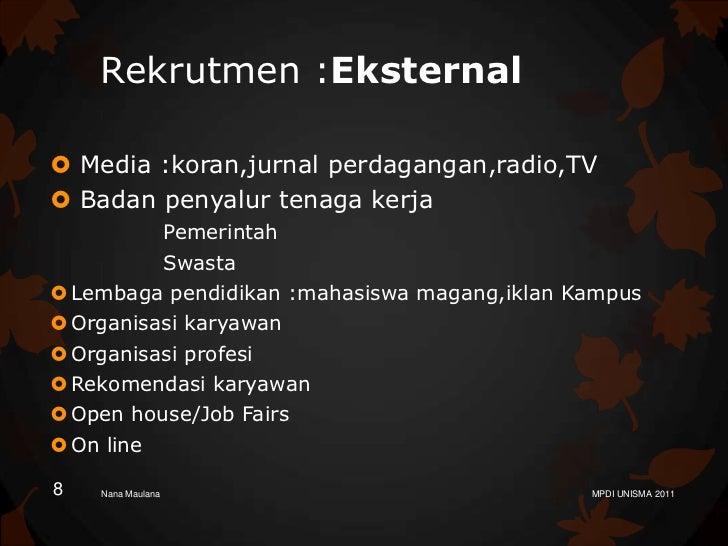 Rekrutmen :Eksternal Media :koran,jurnal perdagangan,radio,TV Badan penyalur tenaga kerja          Pemerintah          S...