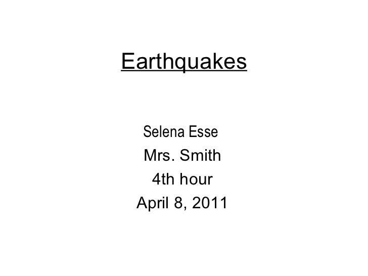 Earthquakes Selena Esse  Mrs. Smith 4th hour April 8, 2011