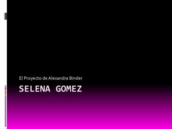 El Proyecto de Alexandra BinderSELENA GOMEZ