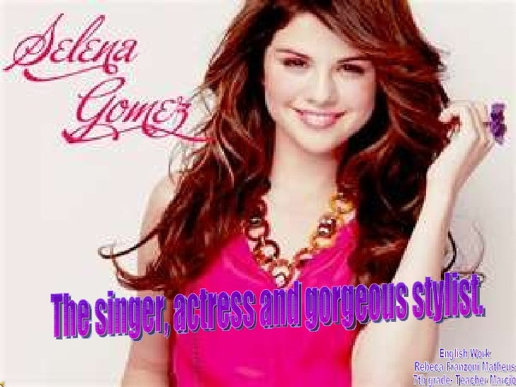 The singer, actress and gorgeous stylist.  English Work Rebeca Franzoni Matheus  7th grade- Teacher Marcio