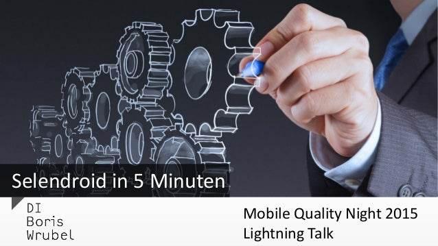 Selendroid in 5 Minuten Mobile Quality Night 2015 Lightning Talk