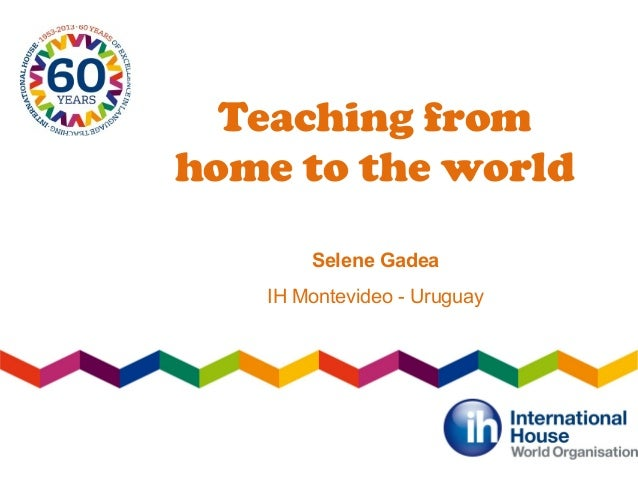 Teaching fromhome to the worldSelene GadeaIH Montevideo - Uruguay