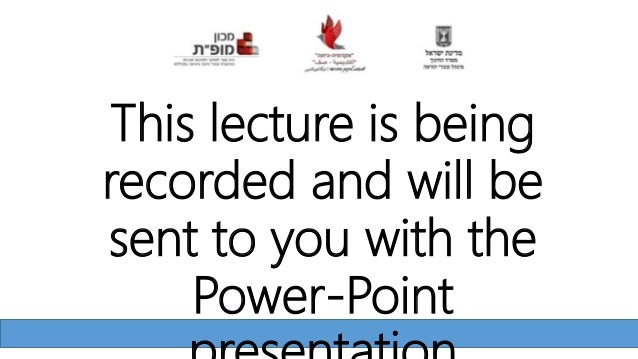 This lecture is being recorded and will be sent to you with the Power-Point
