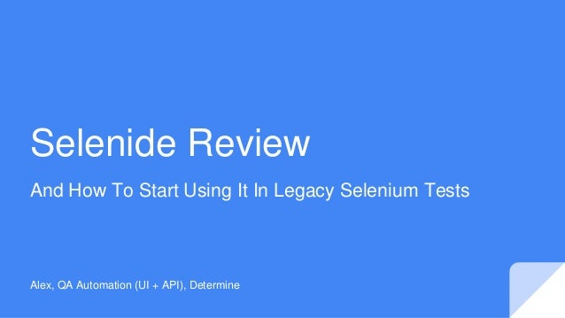 Selenide Review And How To Start Using It In Legacy Selenium Tests Alex, QA Automation (UI + API), Determine