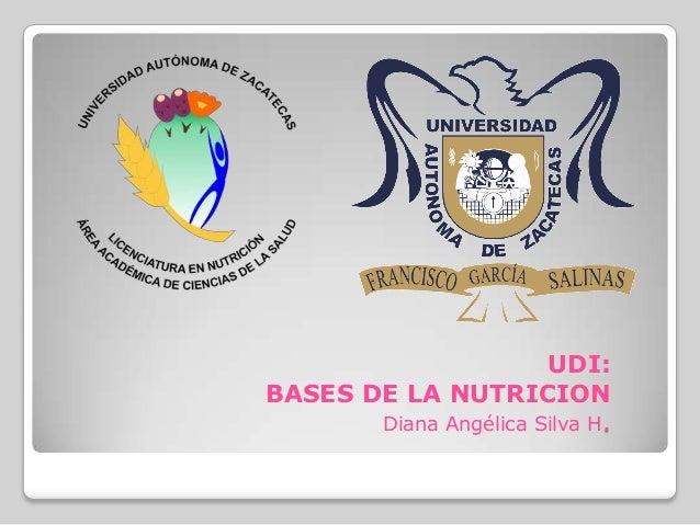 UDI: BASES DE LA NUTRICION Diana Angélica Silva H.