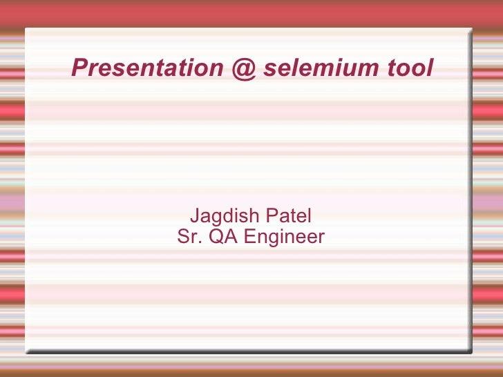 Presentation @ selemium tool Jagdish Patel Sr. QA Engineer