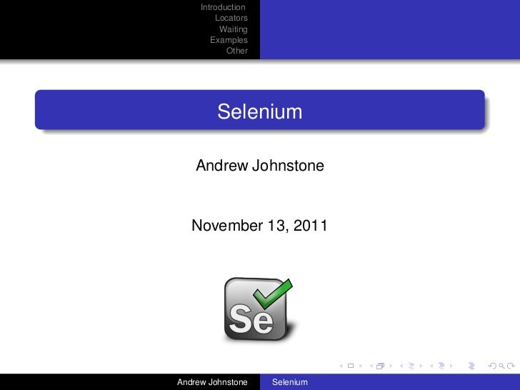 Introduction         Locators          Waiting        Examples            Other         Selenium    Andrew Johnstone   Nov...
