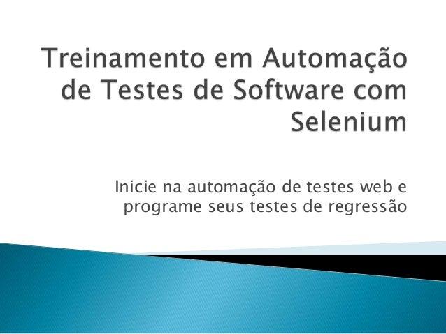 Inicie na automação de testes web e programe seus testes de regressão
