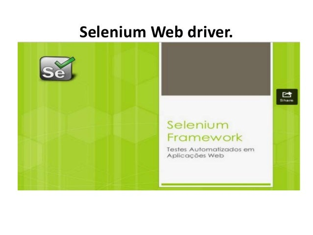 Selenium Web driver.