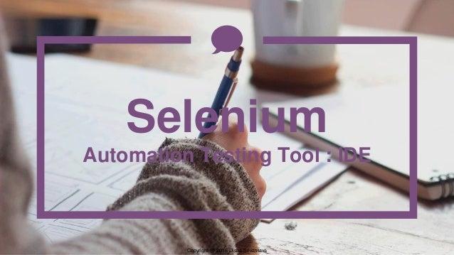 Copyright @ 2016 Disha Srivastava Selenium Automation Testing Tool : IDE